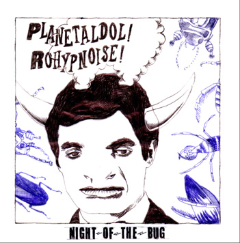 """planetaldol & Rohypnoise """"Night of the bug"""" Chat017a"""